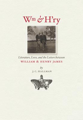 Image for Wm & H'ry: Literature, Love, and the Letters between Wiliam and Henry James (Muse Books)