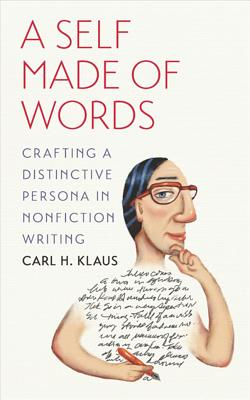 Image for A Self Made of Words: Crafting a Distinctive Persona in Nonfiction Writing