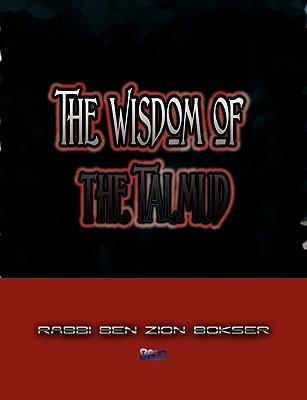 The Wisdom of the Talmud, Bokser, Rabbi Ben Zion
