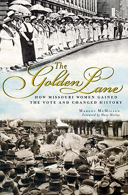 Image for The Golden Lane: How Missouri Women Gained the Vote and Changed History
