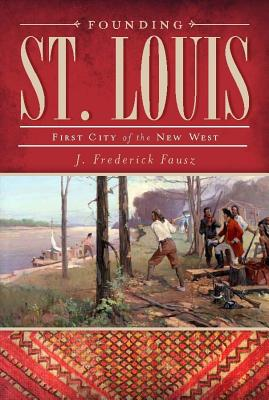 Image for Founding St. Louis: First City of the New West
