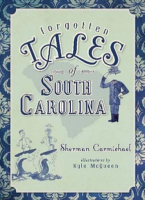 FORGOTTEN TALES OF SOUTH CAROLINA, CARMICHAEL, SHERMAN