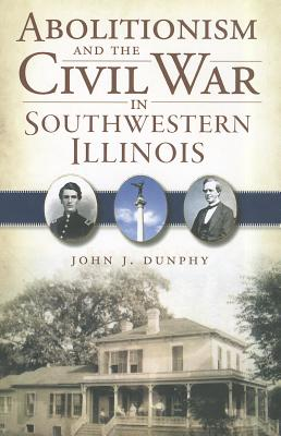 Image for Abolitionism and the Civil War in Southwestern Illinois (Civil War Series)