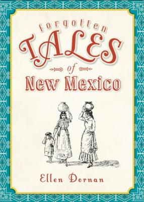Forgotten Tales of New Mexico (The History Press), Ellen Dornan