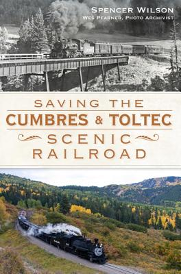Saving the Cumbres & Toltec Scenic Railroad, Spencer Wilson, Wes Pfarner (photographer)