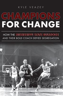 Image for Champions For Change: How the Mississippi State Bulldogs and Their Bold Coach Defied Segregation (Sports)