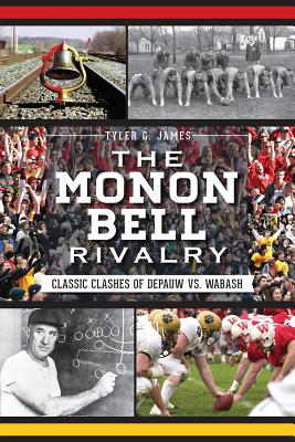The Monon Bell Rivalry:: Classic Clashes of DePauw vs. Wabash (Sports), James, Tyler