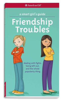 Image for A Smart Girl's Guide: Friendship Troubles (Revised): Dealing with fights, being left out & the whole popularity thing (Smart Girl's Guides)