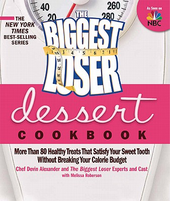 Image for The Biggest Loser Dessert Cookbook: More than 80 Healthy Treats That Satisfy Your Sweet Tooth without Breaking Your Calorie Budget