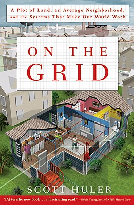 Image for On The Grid: A Plot Of Land, An Average Neighborhood, And The Systems That Make Our World Work