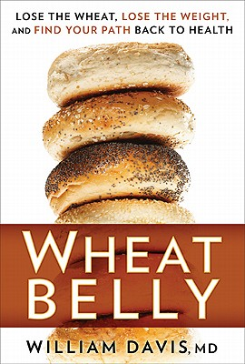 Image for WHEAT BELLY: LOSE THE WHEAT, LOSE THE WEIGHT, FIND YOUR PATH BACK TO HEALTH