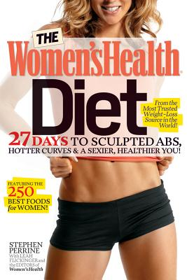 The Women's Health Diet: 27 Days to Sculpted Abs, Hotter Curves & a Sexier, Healthier You!, Stephen Perrine, Leah Flickinger, Editors of Women's Health