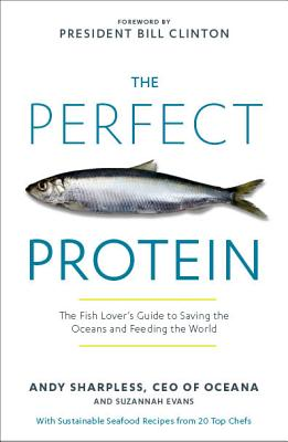 The Perfect Protein: The Fish Lover's Guide to Saving the Oceans and Feeding the World, Andy Sharpless, Suzannah Evans