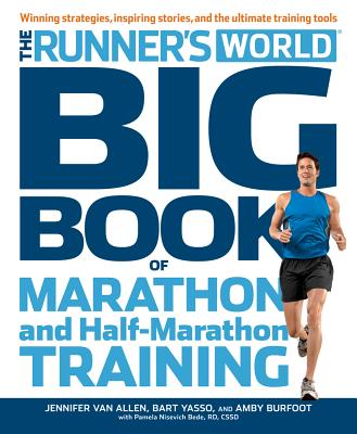 Runner's World Big Book of Marathon and Half-Marathon Training: Winning Strategies, Inpiring Stories, and the Ultimate Training Tools, Burfoot, Amby; Yasso, Bart; Van Allen, Jennifer; Nisevich Bede RD, Pam