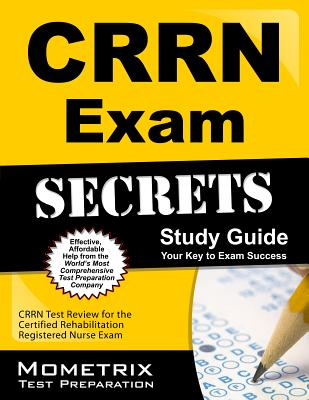 CRRN Exam Secrets Study Guide: CRRN Test Review for the Certified Rehabilitation Registered Nurse Exam, CRRN Exam Secrets Test Prep Team (Author)
