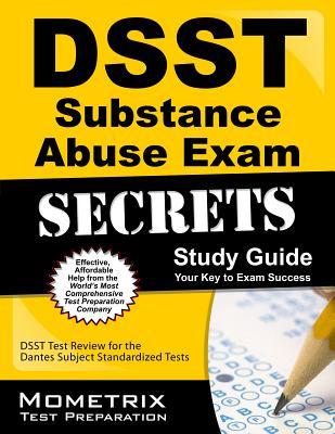 DSST Substance Abuse Exam Secrets Study Guide: DSST Test Review for the Dantes Subject Standardized Tests (Mometrix Secrets Study Guides), DSST Exam Secrets Test Prep Team