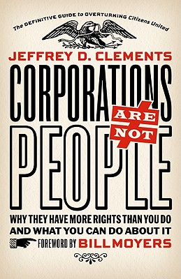 Image for Corporations Are Not People: Why They Have More Rights Than You Do and What You Can Do About It