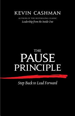 The Pause Principle: Step Back to Lead Forward, Cashman, Kevin