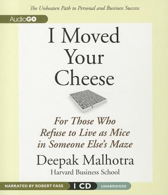 Image for I Moved Your Cheese: For Those Who Refuse to Live as Mice in Someone Else's Maze