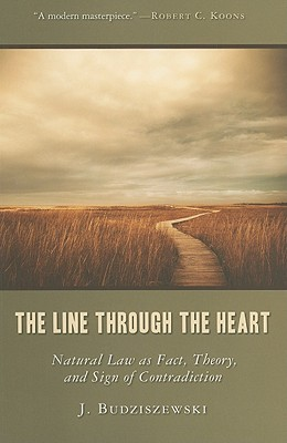 Image for The Line Through the Heart: Natural Law as Fact, Theory, and Sign of Contradiction