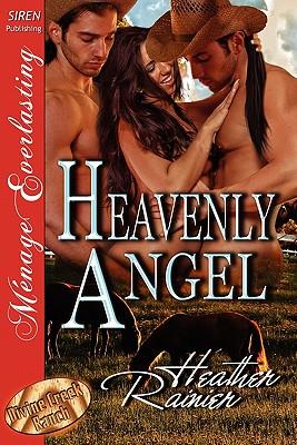 Heavenly Angel [Divine Creek Ranch 3] [The Heather Rainier Collection] (Siren Publishing Menage Everlasting), Rainier, Heather