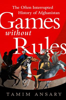 Image for Games without Rules: The Often-Interrupted History of Afghanistan