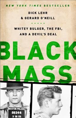 """Black Mass: Whitey Bulger, the FBI, and a Devil's Deal"", ""Lehr, Dick, O'Neill, Gerard"""