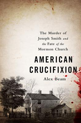 Image for AMERICAN CRUCIFIXION THE MURDER OF JOSEPH SMITH AND THE FATE OF THE MORMON CHURCH