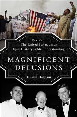 Image for Magnificent Delusions: Pakistan, the United States, and an Epic History of Misunderstanding
