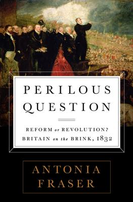 Image for Perilous Question: Reform or Revolution? Britain on the Brink, 1832
