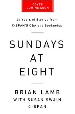 Image for Sundays at Eight: 25 Years of Stories from C-SPANS Q&A and Booknotes