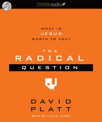 The Radical Question: What is Jesus Worth To You?, Platt, David
