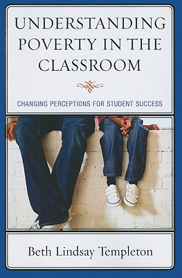 UNDERSTANDING POVERTY IN THE CLASSROOM: CHANGING PERCEPTIONS FOR STUDENT SUCCESS, TEMPLETON, BETH LINDSAY