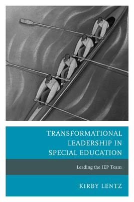 Transformational Leadership in Special Education: Leading the IEP Team, Lentz, Kirby