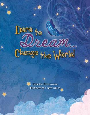Dare to Dream... Change the World, jill Corcoran