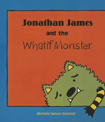 Jonathan James and the Whatif Monster, Michelle Nelson-Schmidt