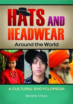 Hats and Headwear around the World: A Cultural Encyclopedia, Chico, Beverly