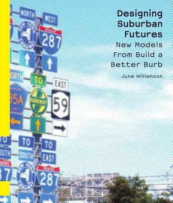 Image for Designing Suburban Futures: New Models from Build a Better Burb