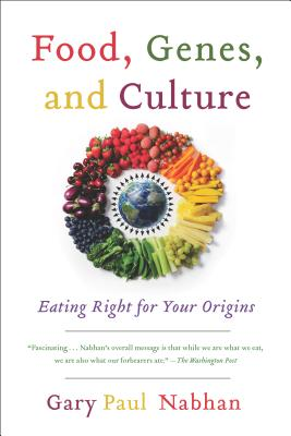 Food, Genes, and Culture: Eating Right for Your Origins, Nabhan, Gary  Paul
