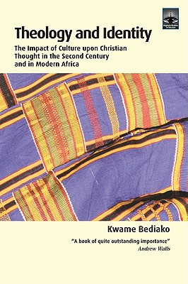 Theology and Identity: The Impact of Culture upon Christian Thought in the Second Century and in Modern Africa, Kwame Bediako (Author)