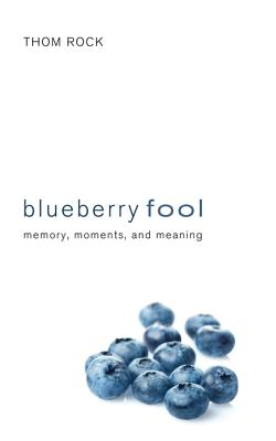 Image for Blueberry Fool: Memory, Moments, and Meaning