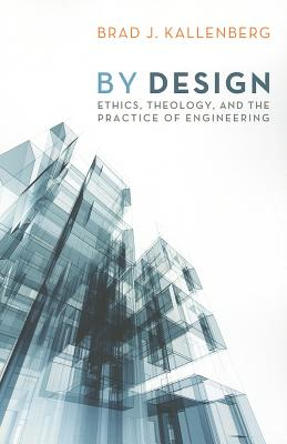Image for By Design: Ethics, Theology, and the Practice of Engineering