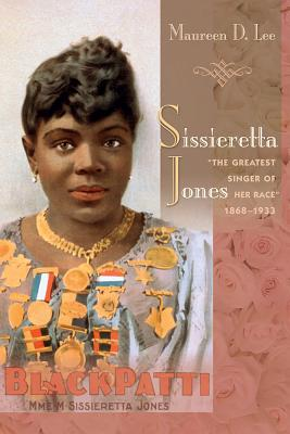 SISSIERETTA JONES: THE GREATEST SINGER OF HER RACE, 1868-1933, LEE, MAUREEN D.