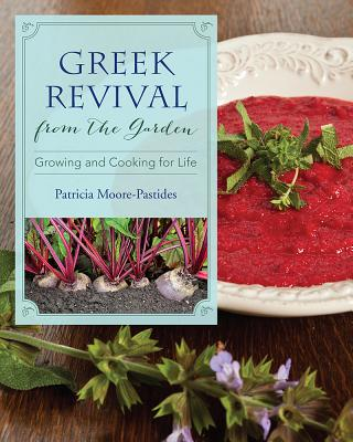 GREEK REVIVAL FROM THE GARDEN: GROWING AND COOKING FOR LIFE, MOORE-PASTIDES, PATRICIA