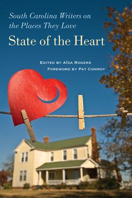 Image for STATE OF THE HEART  South Carolina Writers on the Places They Love