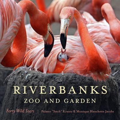 RIVERBANKS ZOO AND GARDEN: FORTY WILD YEARS, KRANTZ, PALMER
