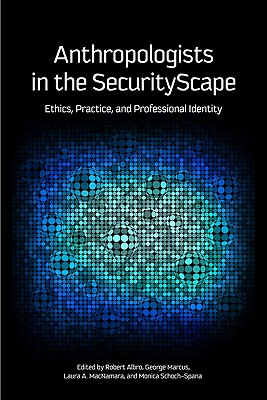 Image for Anthropologists in the SecurityScape: Ethics, Practice, and Professional Identity
