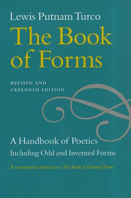 The Book of Forms: A Handbook of Poetics, Including Odd and Invented Forms, Revised and Expanded Edition, Lewis Putnam Turco