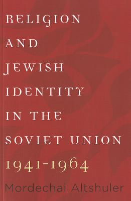 Image for Religion and Jewish Identity in the Soviet Union, 1941�1964 (The Tauber Institute Series for the Study of European Jewry)