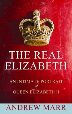 Image for The Real Elizabeth: An Intimate Portrait of Queen Elizabeth II (Platinum Nonfiction)